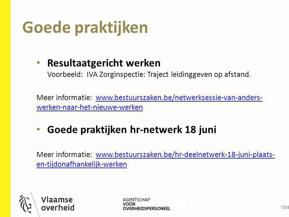 Goede praktijken 104 Resultaatgericht werken Voorbeeld: IVA Zorginspectie: Traject leidinggeven op afstand. Meer informatie: www.bestuurszaken.be/netw