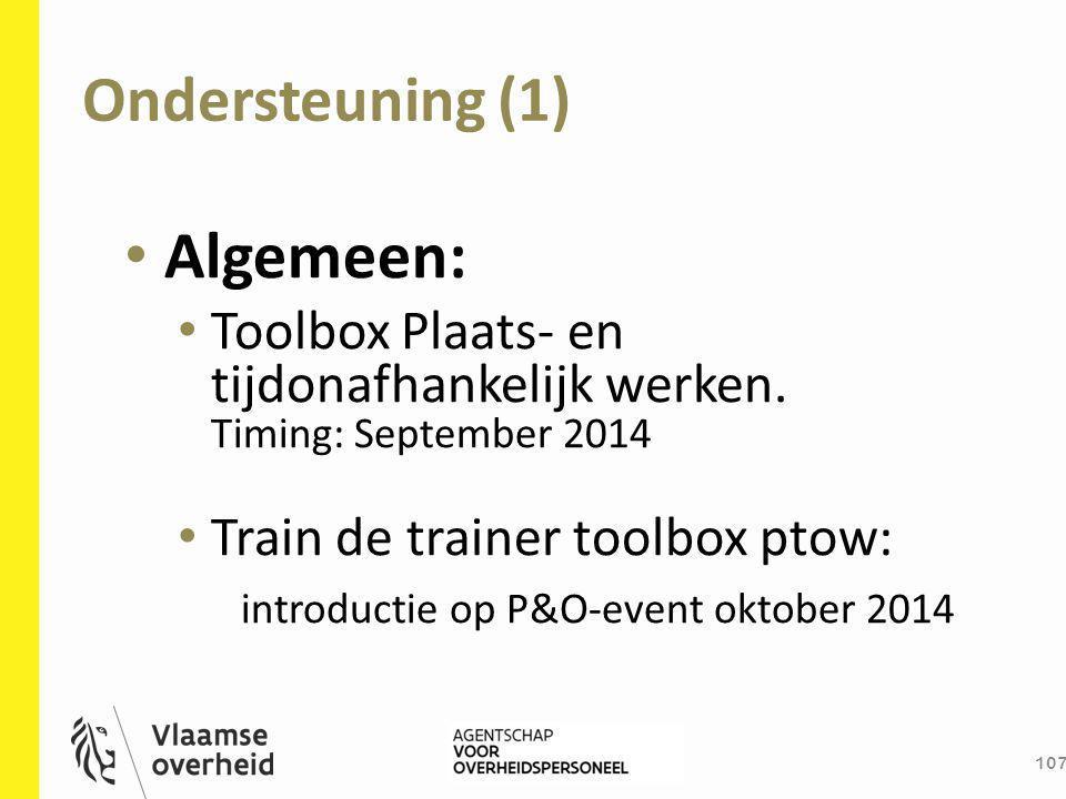Ondersteuning (1) 107 Algemeen: Toolbox Plaats- en tijdonafhankelijk werken. Timing: September 2014 Train de trainer toolbox ptow: introductie op P&O-