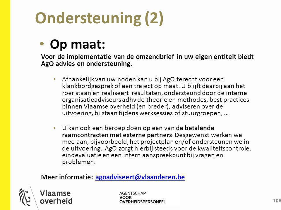 Ondersteuning (2) 108 Op maat: Voor de implementatie van de omzendbrief in uw eigen entiteit biedt AgO advies en ondersteuning. Afhankelijk van uw nod