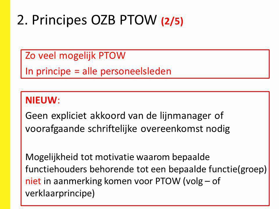 Zo veel mogelijk PTOW In principe = alle personeelsleden NIEUW: Geen expliciet akkoord van de lijnmanager of voorafgaande schriftelijke overeenkomst n