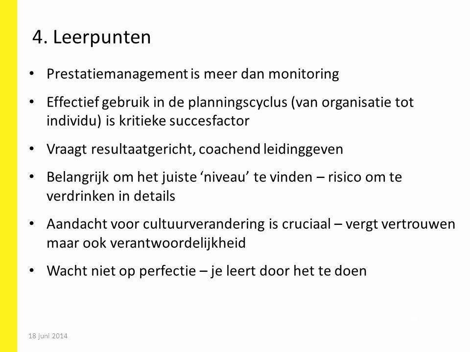 18 juni 2014 74 4. Leerpunten Prestatiemanagement is meer dan monitoring Effectief gebruik in de planningscyclus (van organisatie tot individu) is kri