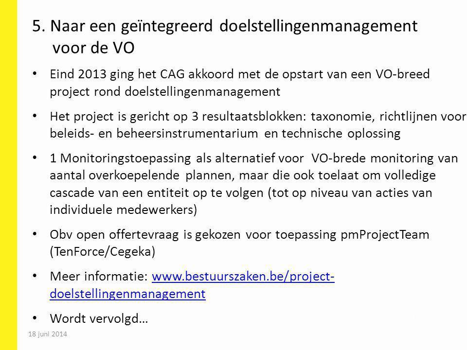 18 juni 2014 75 5. Naar een geïntegreerd doelstellingenmanagement voor de VO Eind 2013 ging het CAG akkoord met de opstart van een VO-breed project ro