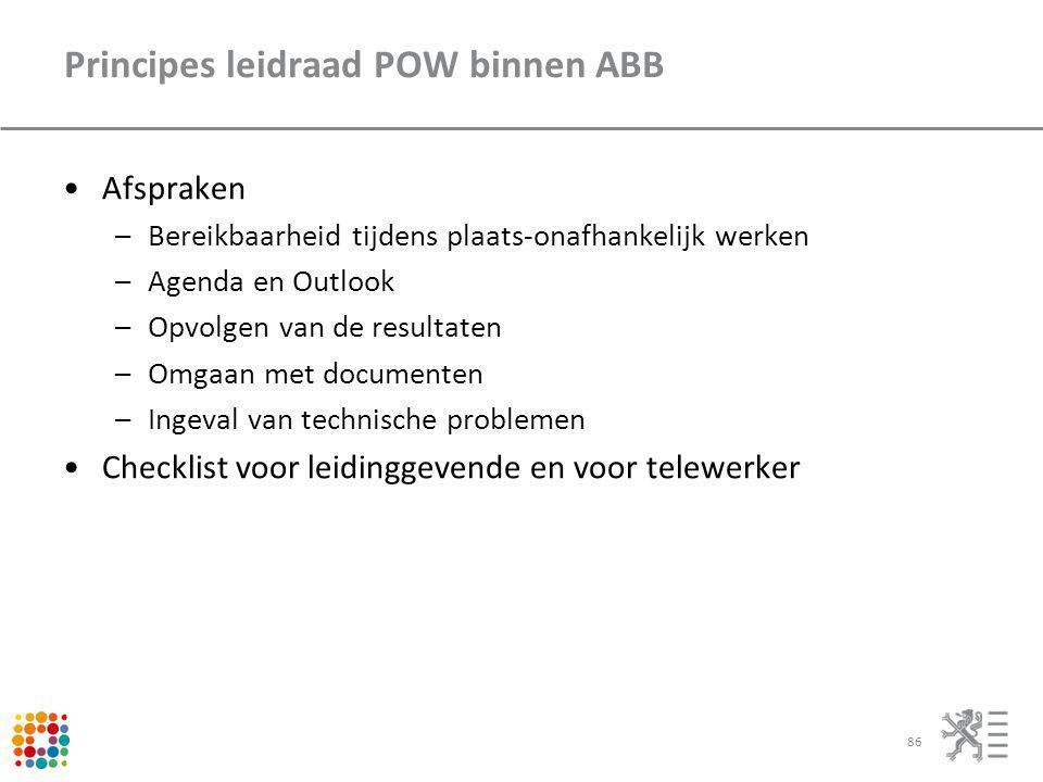 Principes leidraad POW binnen ABB Afspraken –Bereikbaarheid tijdens plaats-onafhankelijk werken –Agenda en Outlook –Opvolgen van de resultaten –Omgaan