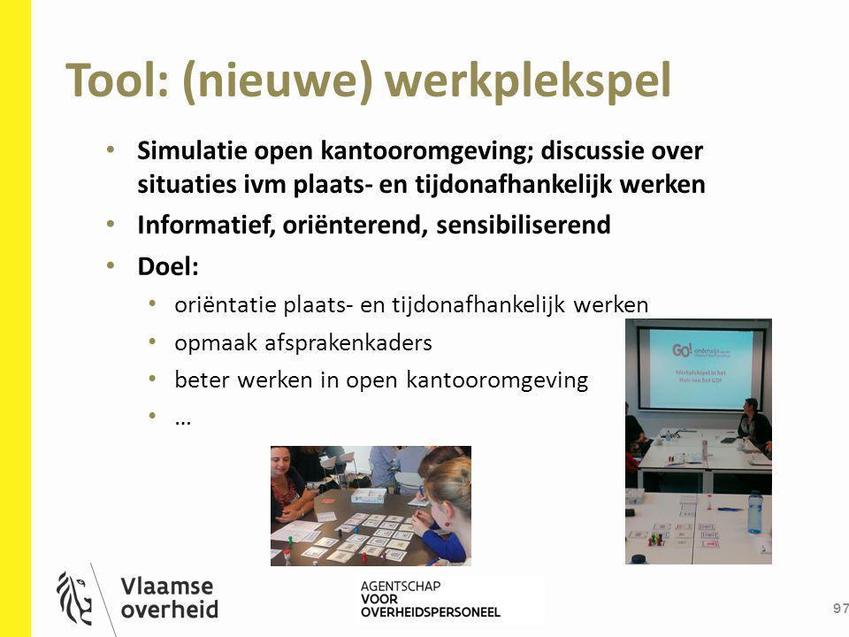 Tool: (nieuwe) werkplekspel 97 Simulatie open kantooromgeving; discussie over situaties ivm plaats- en tijdonafhankelijk werken Informatief, oriëntere
