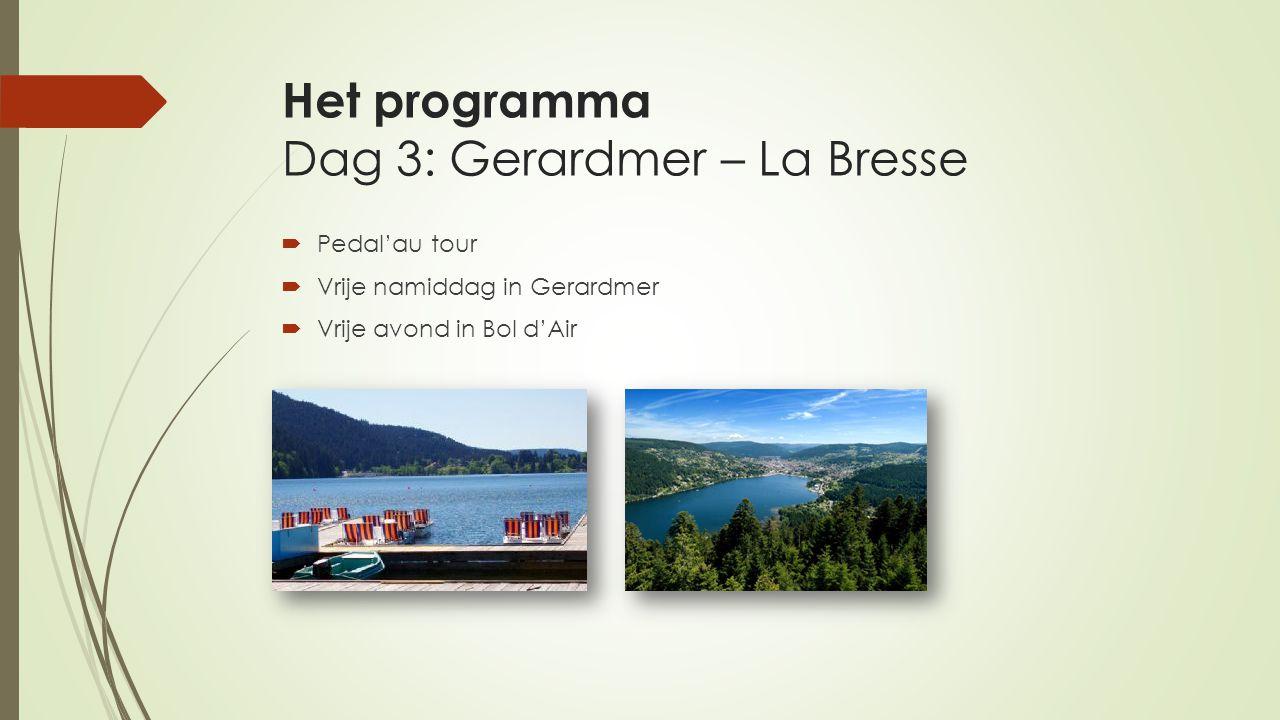 Het programma Dag 3: Gerardmer – La Bresse  Pedal'au tour  Vrije namiddag in Gerardmer  Vrije avond in Bol d'Air