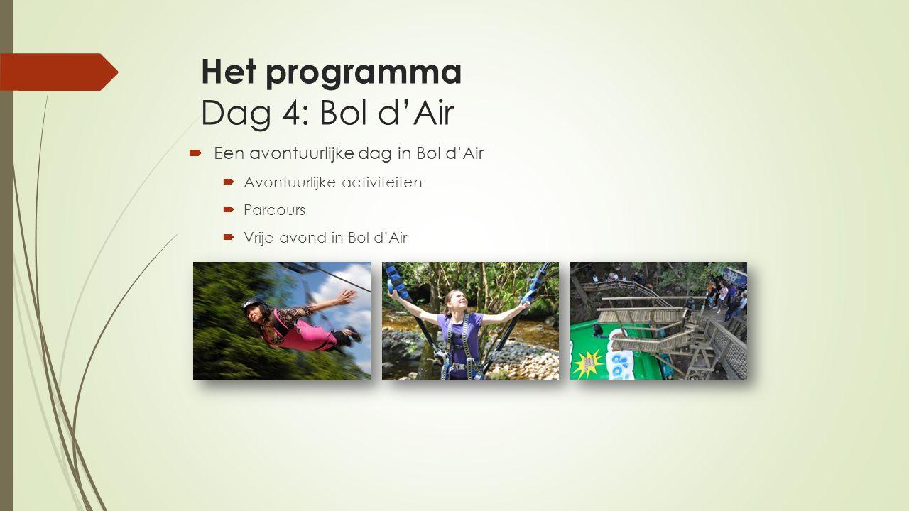 Het programma Dag 4: Bol d'Air  Een avontuurlijke dag in Bol d'Air  Avontuurlijke activiteiten  Parcours  Vrije avond in Bol d'Air