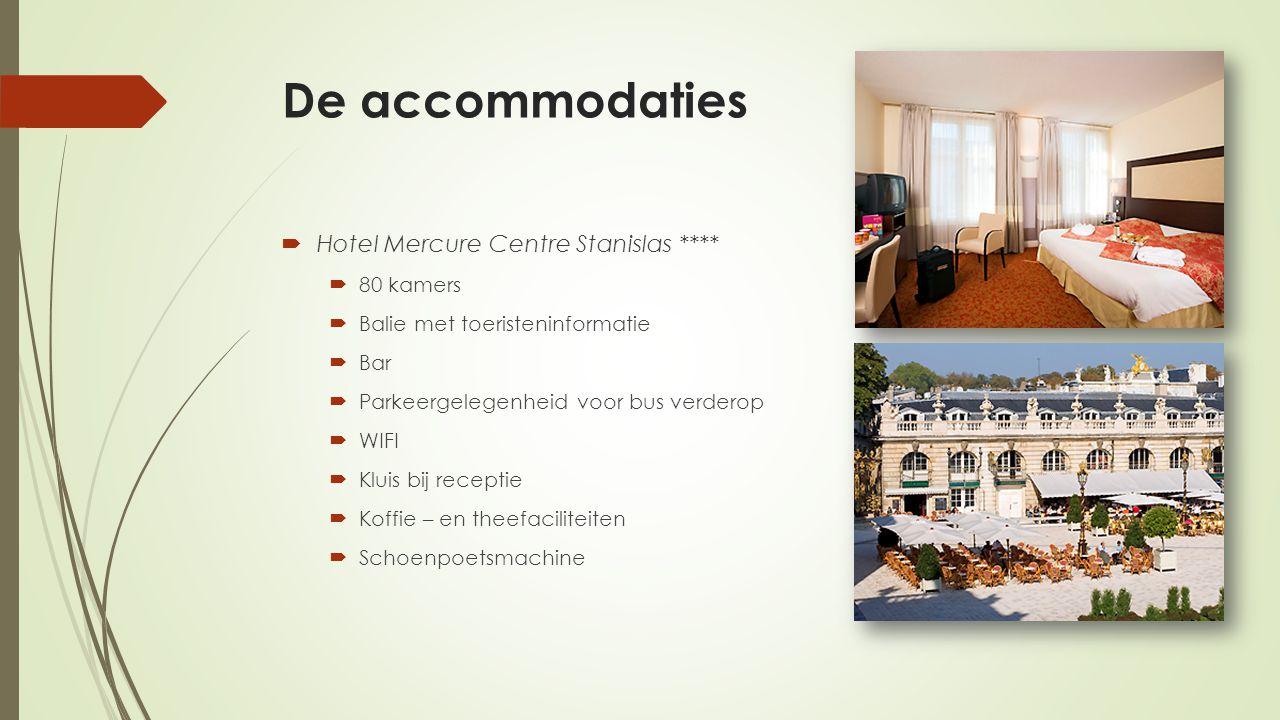 De accommodaties  Hotel Mercure Centre Stanislas ****  80 kamers  Balie met toeristeninformatie  Bar  Parkeergelegenheid voor bus verderop  WIFI  Kluis bij receptie  Koffie – en theefaciliteiten  Schoenpoetsmachine