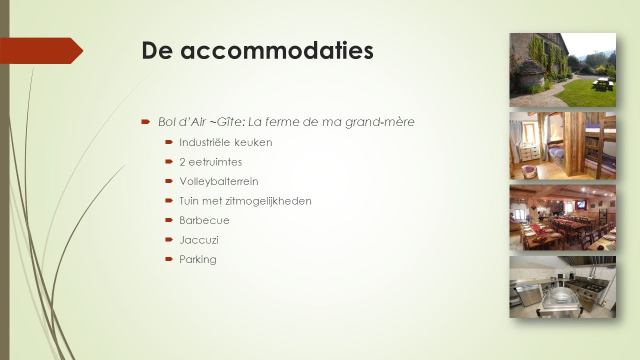 De accommodaties  Bol d'Air ~Gîte: La ferme de ma grand-mère  Industriële keuken  2 eetruimtes  Volleybalterrein  Tuin met zitmogelijkheden  Barbecue  Jaccuzi  Parking