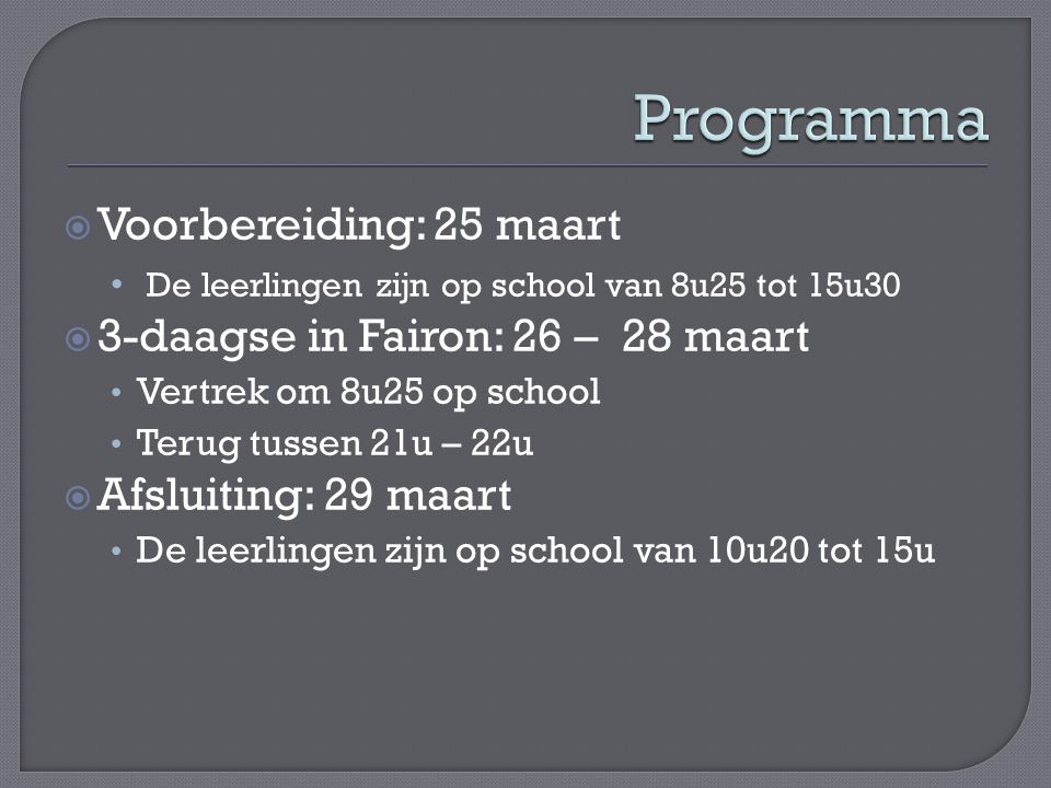  Voorbereiding: 25 maart De leerlingen zijn op school van 8u25 tot 15u30  3-daagse in Fairon: 26 – 28 maart Vertrek om 8u25 op school Terug tussen 2