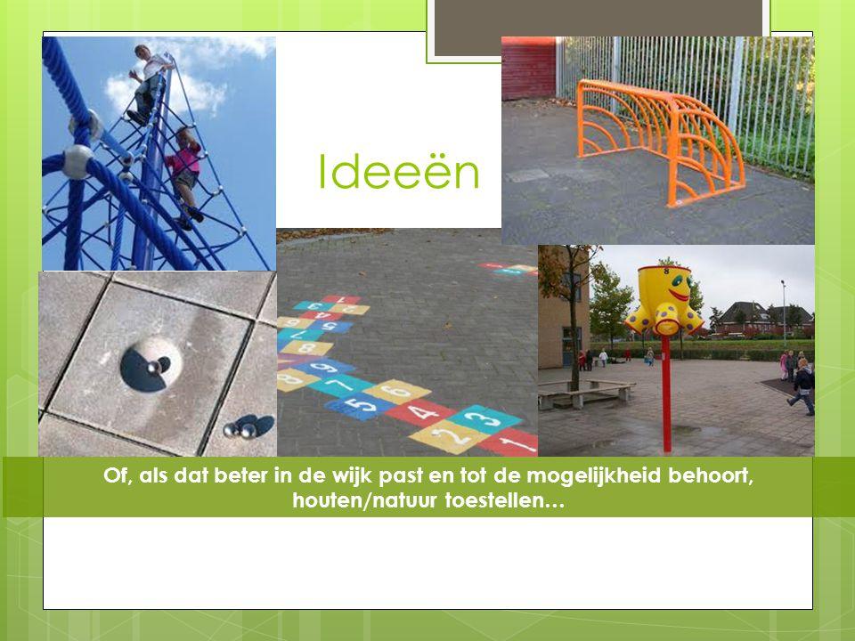 Ideeën Of, als dat beter in de wijk past en tot de mogelijkheid behoort, houten/natuur toestellen…