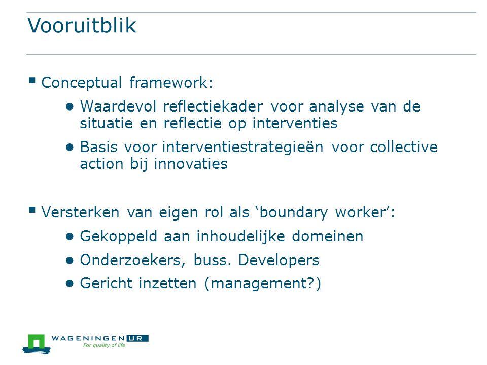 Vooruitblik  Conceptual framework: ● Waardevol reflectiekader voor analyse van de situatie en reflectie op interventies ● Basis voor interventiestrat