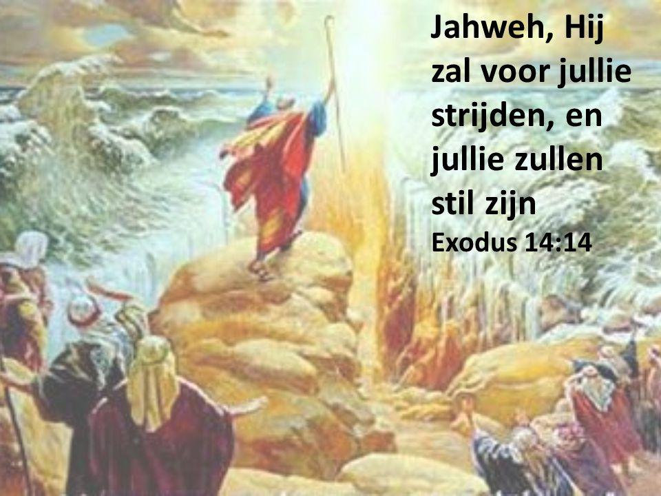 Jahweh, Hij zal voor jullie strijden, en jullie zullen stil zijn Exodus 14:14
