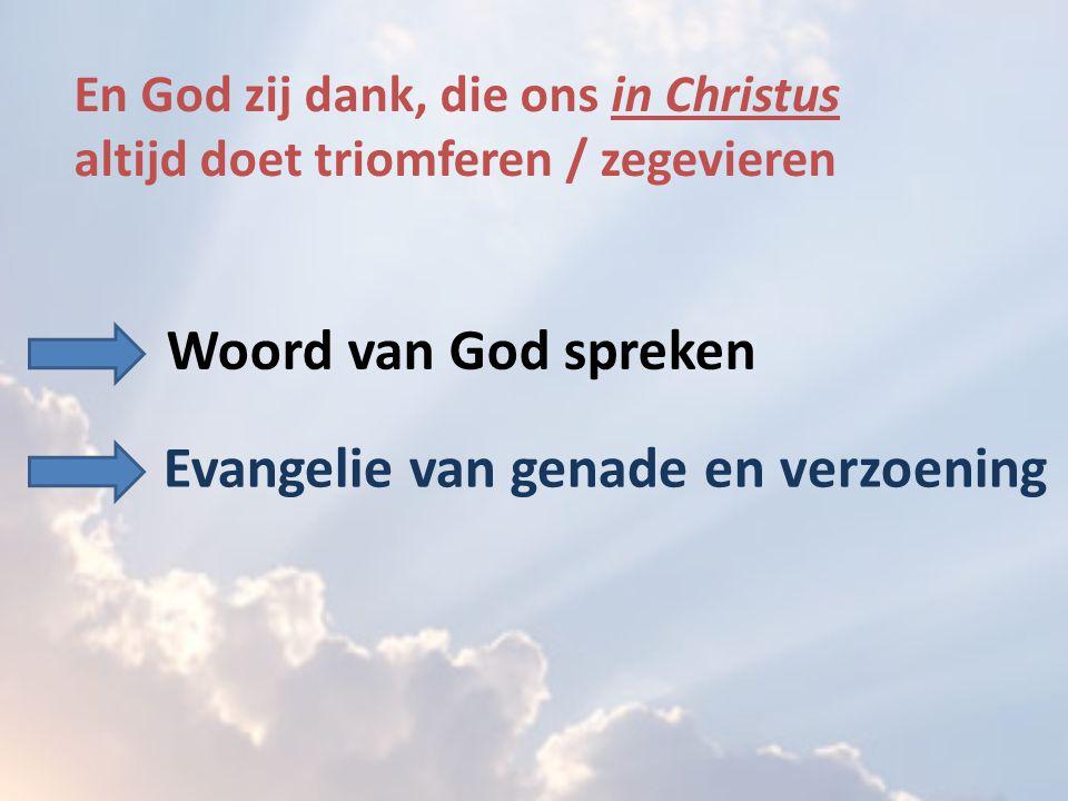 En God zij dank, die ons in Christus altijd doet triomferen / zegevieren Woord van God spreken Evangelie van genade en verzoening