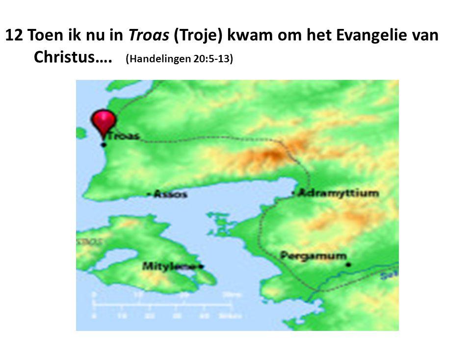 12 Toen ik nu in Troas (Troje) kwam om het Evangelie van Christus…. (Handelingen 20:5-13)