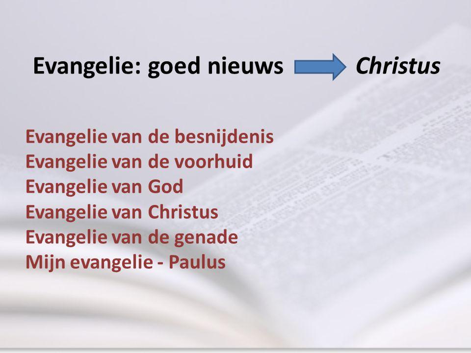 Evangelie: goed nieuws Christus Evangelie van de besnijdenis Evangelie van de voorhuid Evangelie van God Evangelie van Christus Evangelie van de genad