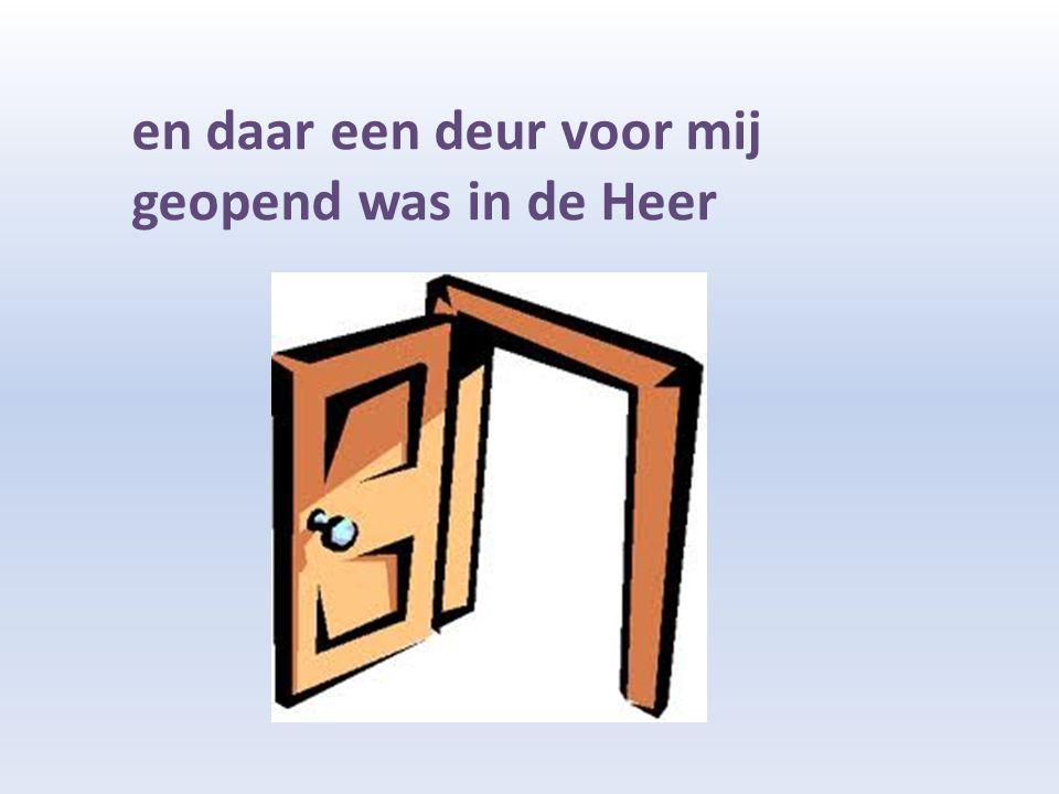 en daar een deur voor mij geopend was in de Heer