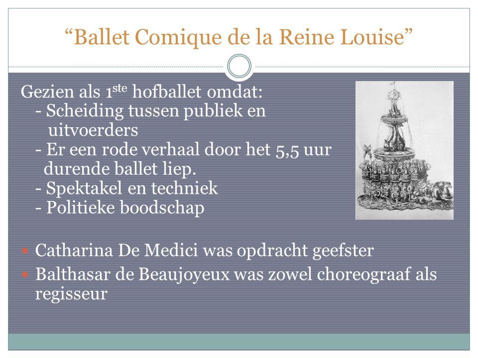 Ballet Comique de la Reine Louise Gezien als 1 ste hofballet omdat: - Scheiding tussen publiek en uitvoerders - Er een rode verhaal door het 5,5 uur durende ballet liep.
