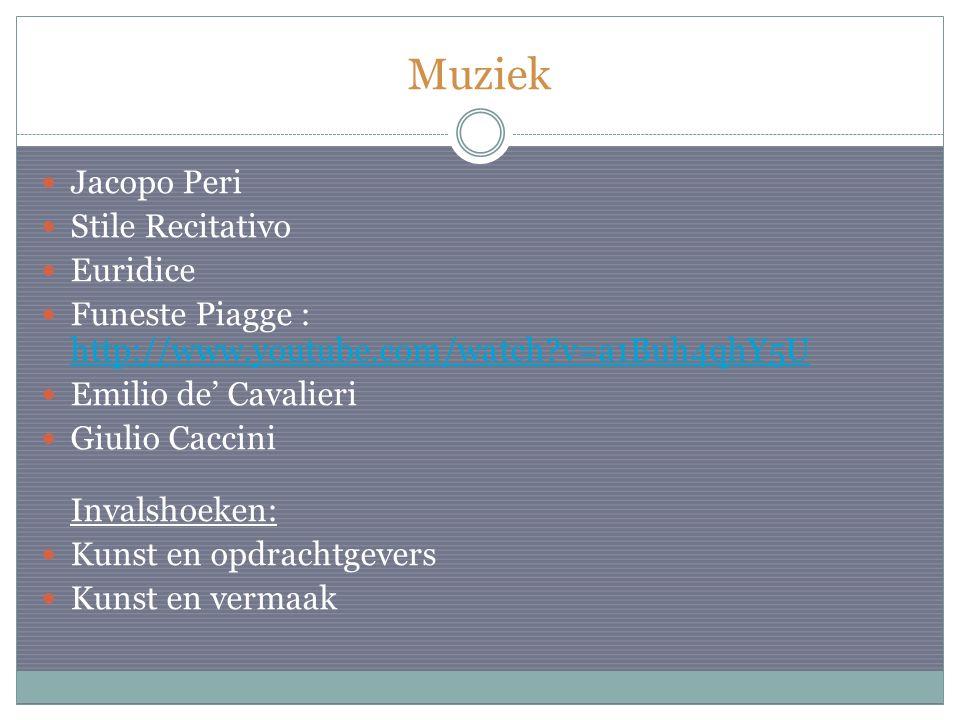 Muziek Jacopo Peri Stile Recitativo Euridice Funeste Piagge : http://www.youtube.com/watch?v=a1Buh4qhY5U http://www.youtube.com/watch?v=a1Buh4qhY5U Emilio de' Cavalieri Giulio Caccini Invalshoeken: Kunst en opdrachtgevers Kunst en vermaak