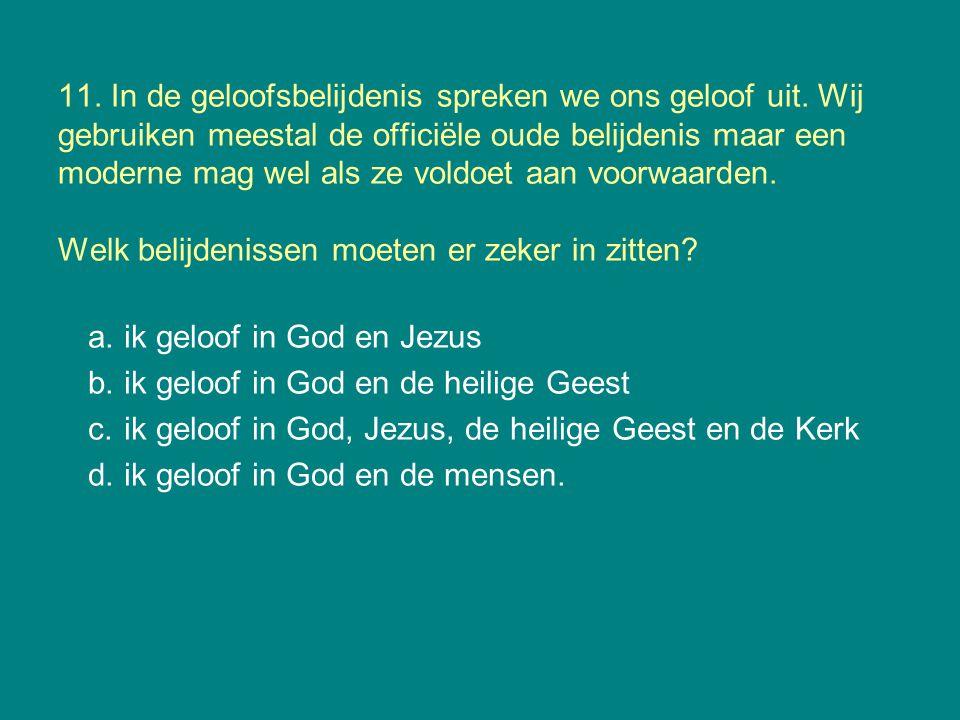 11.In de geloofsbelijdenis spreken we ons geloof uit.