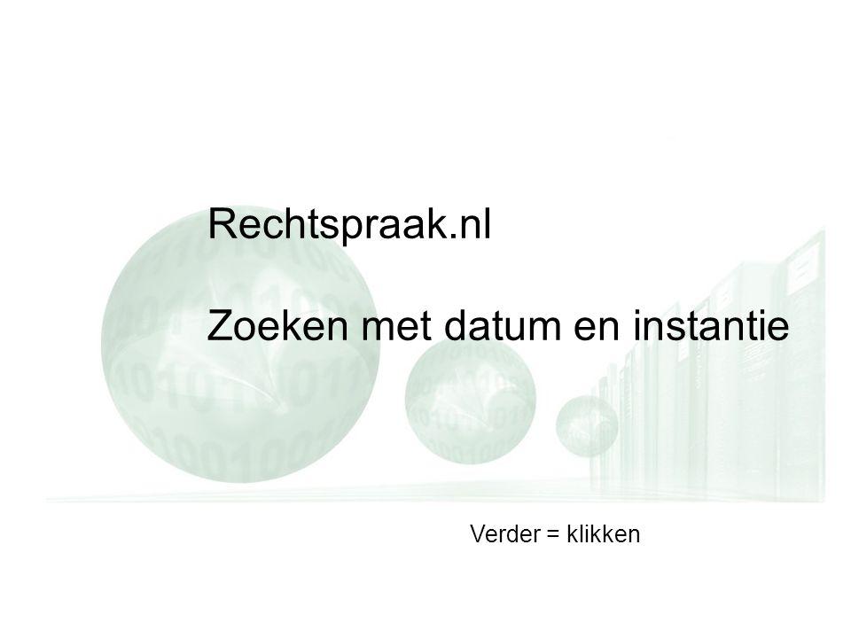 Rechtspraak.nl Zoeken met datum en instantie Verder = klikken