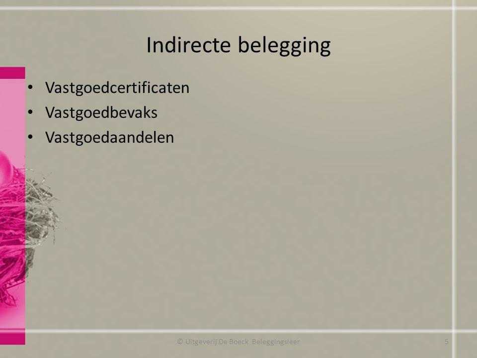 Indirecte belegging Vastgoedcertificaten Vastgoedbevaks Vastgoedaandelen © Uitgeverij De Boeck Beleggingsleer5