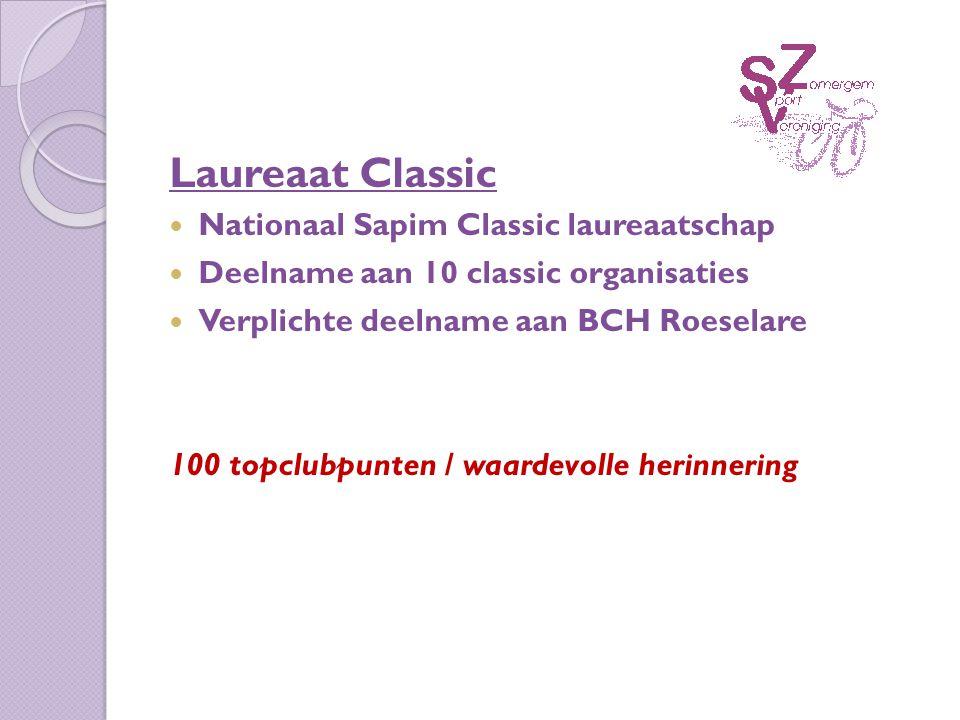Laureaat Classic Nationaal Sapim Classic laureaatschap Deelname aan 10 classic organisaties Verplichte deelname aan BCH Roeselare 100 topclubpunten / waardevolle herinnering