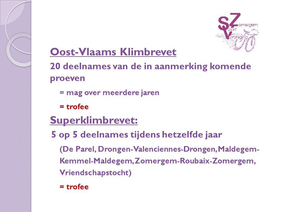Oost-Vlaams Klimbrevet 20 deelnames van de in aanmerking komende proeven = mag over meerdere jaren = trofee Superklimbrevet: 5 op 5 deelnames tijdens hetzelfde jaar (De Parel, Drongen-Valenciennes-Drongen, Maldegem- Kemmel-Maldegem, Zomergem-Roubaix-Zomergem, Vriendschapstocht) = trofee