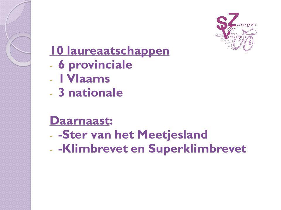 10 laureaatschappen - 6 provinciale - 1 Vlaams - 3 nationale Daarnaast: - -Ster van het Meetjesland - -Klimbrevet en Superklimbrevet