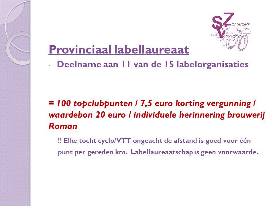 Provinciaal labellaureaat - Deelname aan 11 van de 15 labelorganisaties = 100 topclubpunten / 7,5 euro korting vergunning / waardebon 20 euro / individuele herinnering brouwerij Roman !.