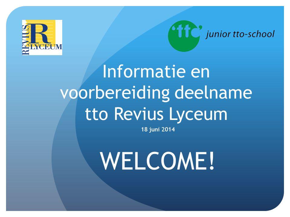 Informatie en voorbereiding deelname tto Revius Lyceum 18 juni 2014 WELCOME!