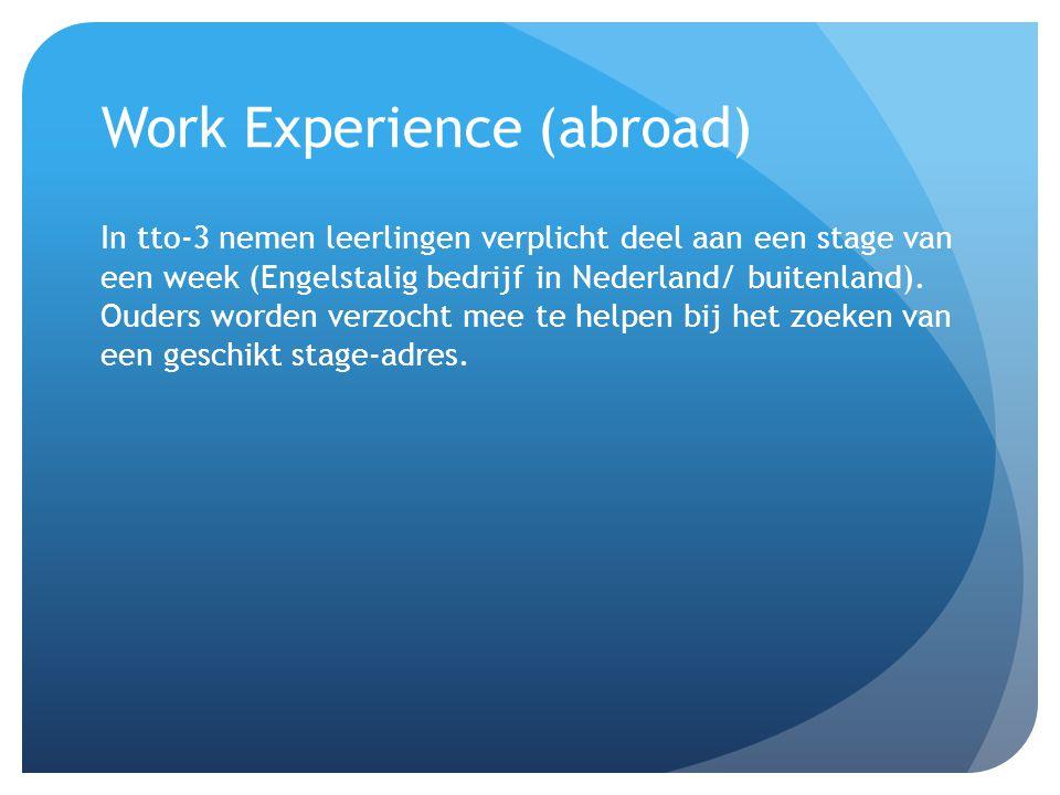 Work Experience (abroad) In tto-3 nemen leerlingen verplicht deel aan een stage van een week (Engelstalig bedrijf in Nederland/ buitenland). Ouders wo