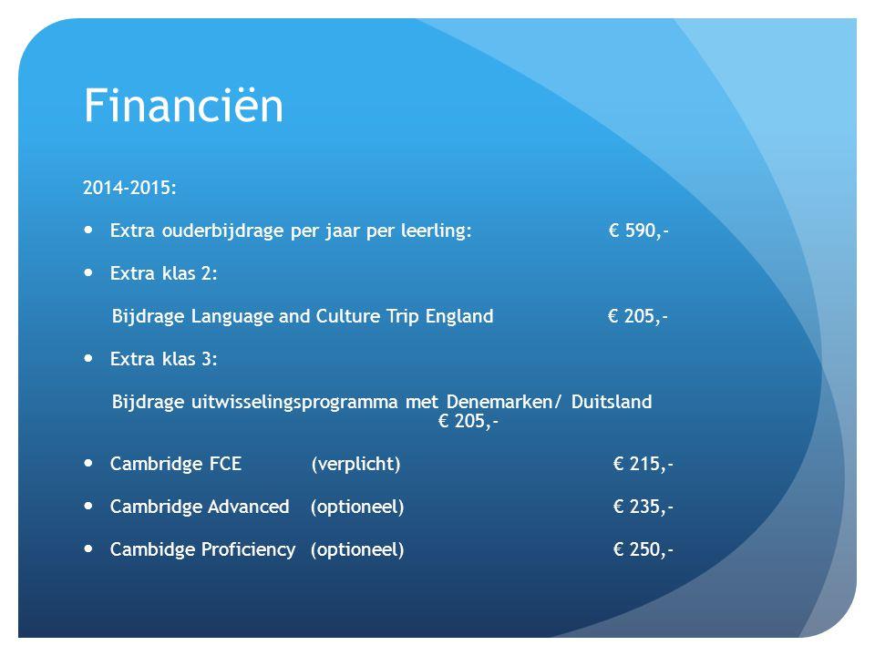 Financiën 2014-2015: Extra ouderbijdrage per jaar per leerling: € 590,- Extra klas 2: Bijdrage Language and Culture Trip England€ 205,- Extra klas 3: