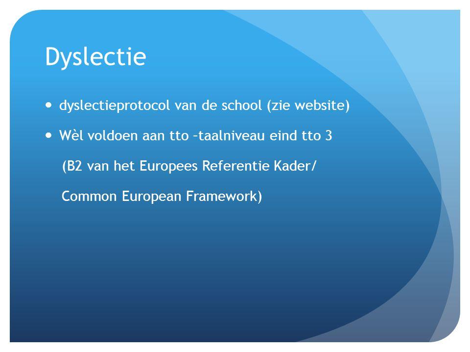 Dyslectie dyslectieprotocol van de school (zie website) Wèl voldoen aan tto –taalniveau eind tto 3 (B2 van het Europees Referentie Kader/ Common Europ