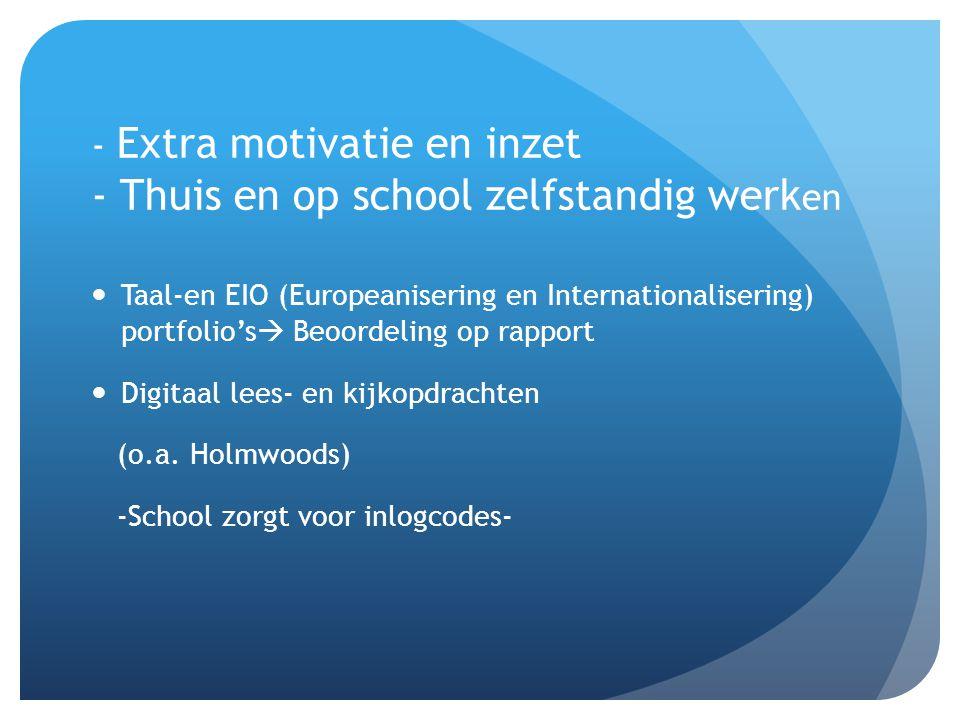 - Extra motivatie en inzet - Thuis en op school zelfstandig werk en Taal-en EIO (Europeanisering en Internationalisering) portfolio's  Beoordeling op