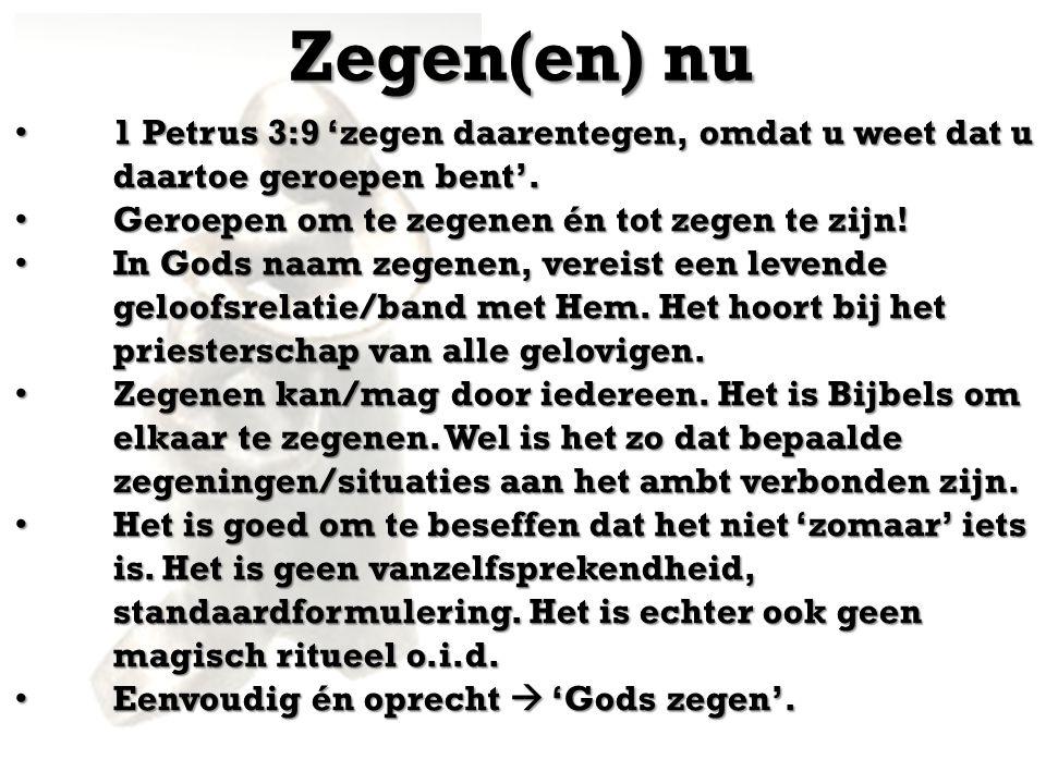 Zegen(en) nu 1 Petrus 3:9 'zegen daarentegen, omdat u weet dat u daartoe geroepen bent'.