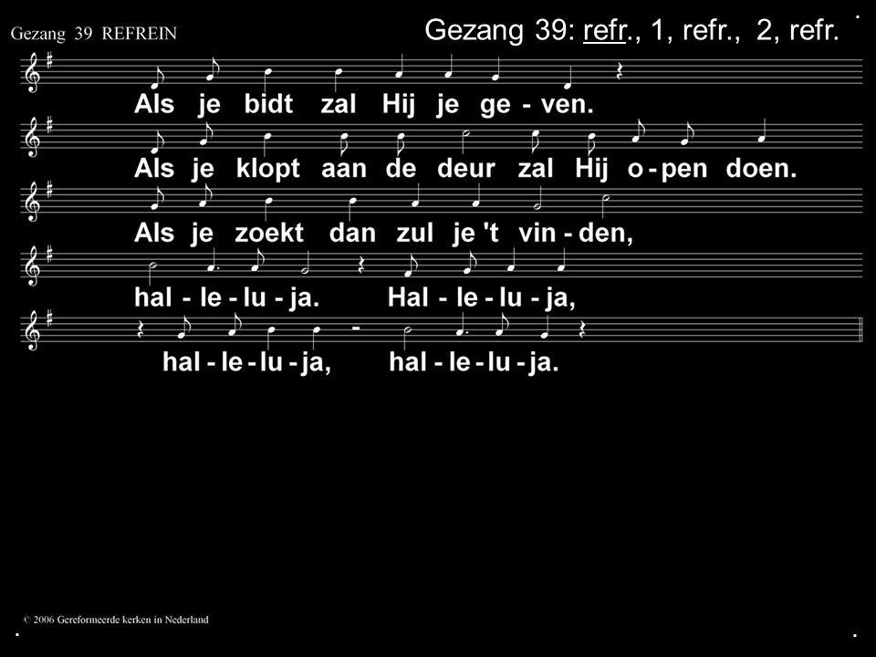 ... Gezang 39: refr., 1, refr., 2, refr.