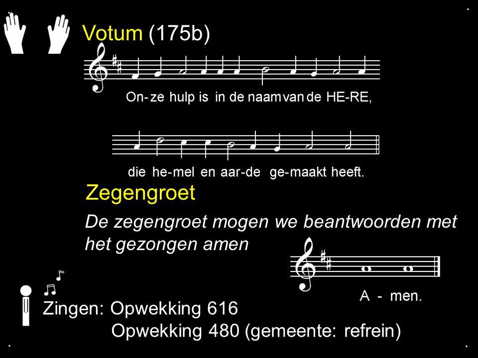 Votum (175b) Zegengroet De zegengroet mogen we beantwoorden met het gezongen amen Zingen: Opwekking 616 Opwekking 480 (gemeente: refrein)....