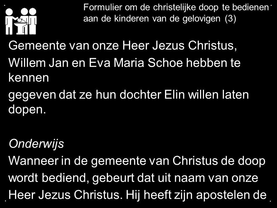 .... Formulier om de christelijke doop te bedienen aan de kinderen van de gelovigen (3) Gemeente van onze Heer Jezus Christus, Willem Jan en Eva Maria