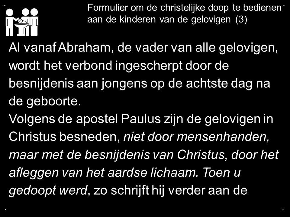 .... Formulier om de christelijke doop te bedienen aan de kinderen van de gelovigen (3) Al vanaf Abraham, de vader van alle gelovigen, wordt het verbo