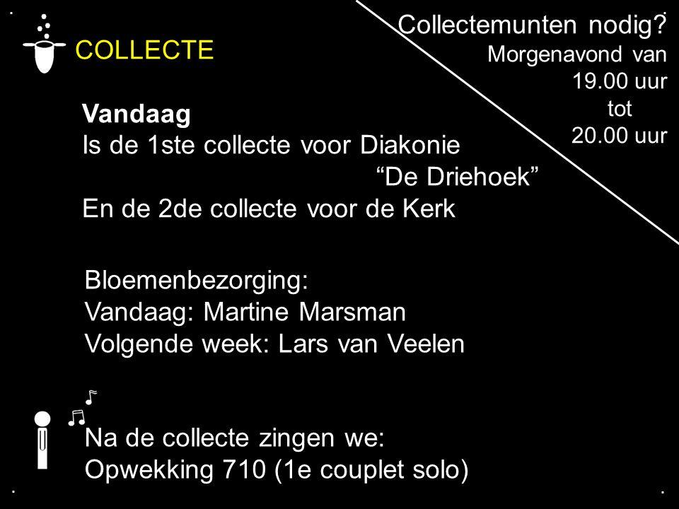 """.... COLLECTE Vandaag Is de 1ste collecte voor Diakonie """"De Driehoek"""" En de 2de collecte voor de Kerk Na de collecte zingen we: Opwekking 710 (1e coup"""