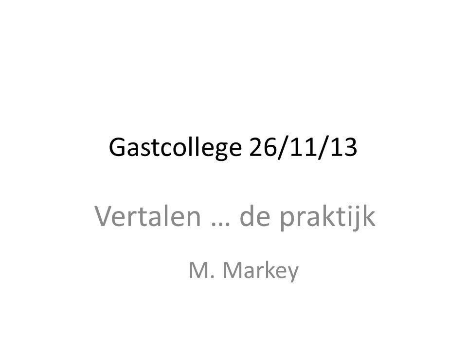 Gastcollege 26/11/13 Vertalen … de praktijk M. Markey