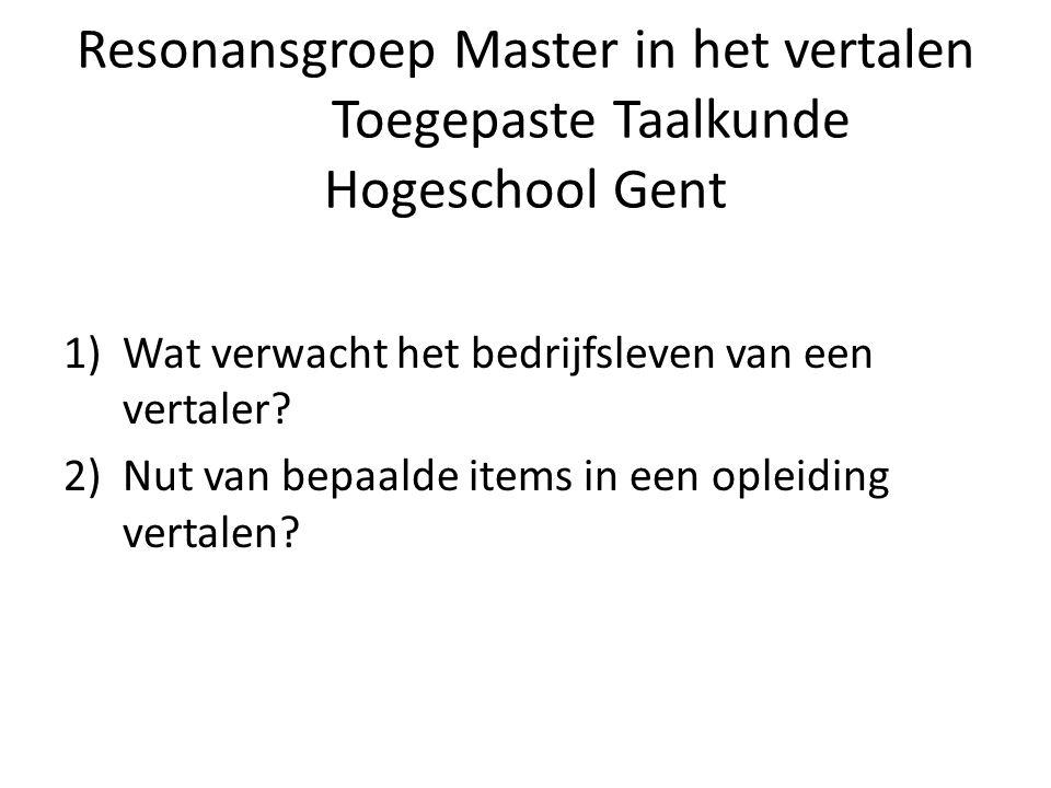 Resonansgroep Master in het vertalen Toegepaste Taalkunde Hogeschool Gent 1)Wat verwacht het bedrijfsleven van een vertaler.