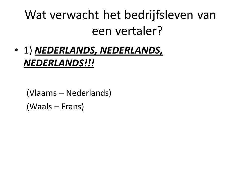 Wat verwacht het bedrijfsleven van een vertaler.1) NEDERLANDS, NEDERLANDS, NEDERLANDS!!.