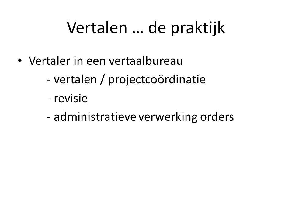 Vertalen … de praktijk Vertaler in een vertaalbureau - vertalen / projectcoördinatie - revisie - administratieve verwerking orders