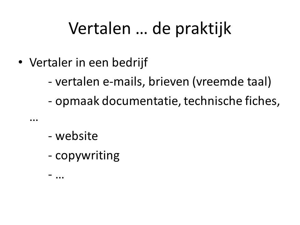 Vertalen … de praktijk Vertaler in een bedrijf - vertalen e-mails, brieven (vreemde taal) - opmaak documentatie, technische fiches, … - website - copywriting - …