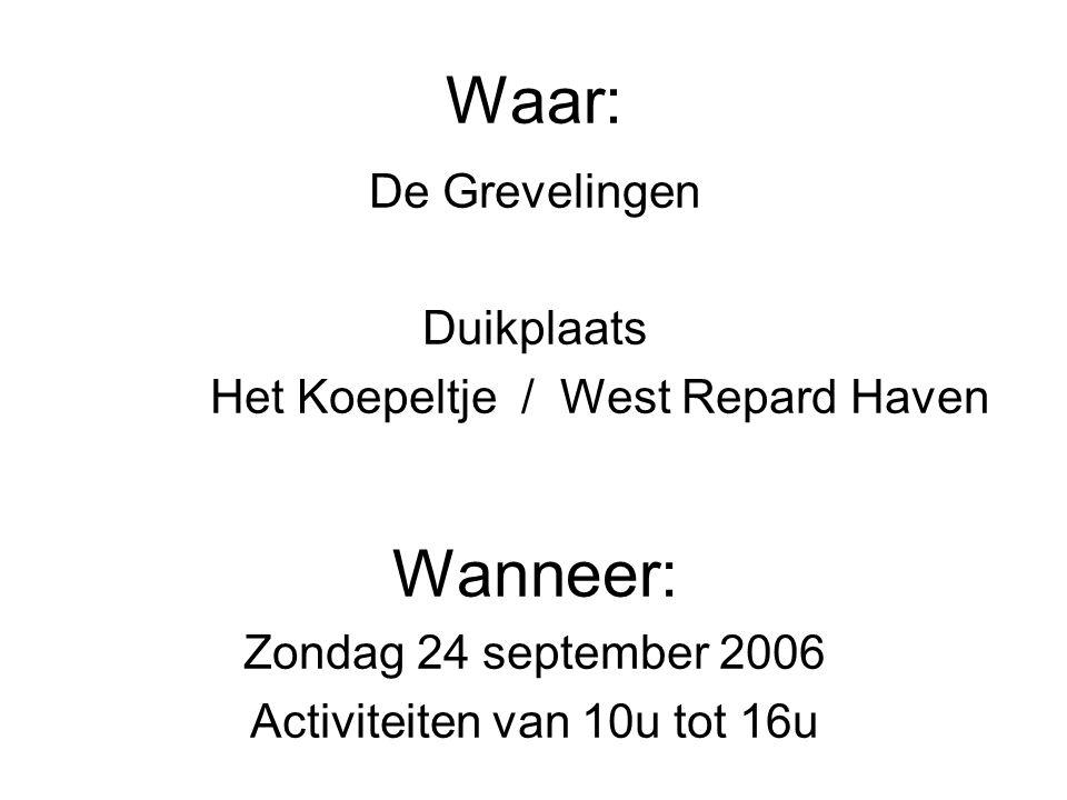 Waar: De Grevelingen Duikplaats Het Koepeltje / West Repard Haven Wanneer: Zondag 24 september 2006 Activiteiten van 10u tot 16u
