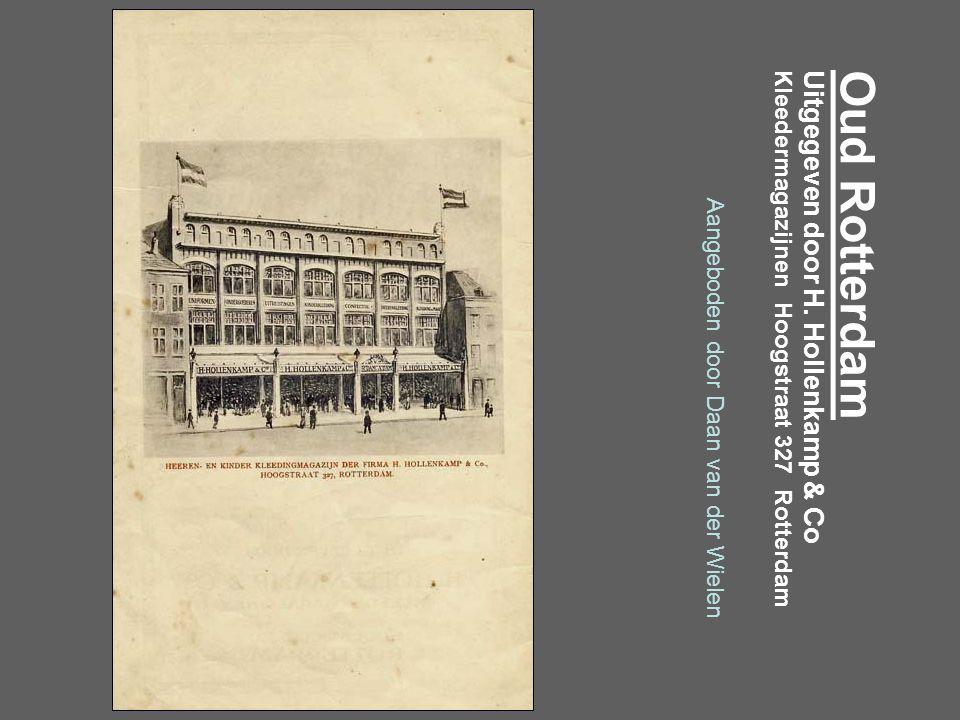 Oud RotterdamUitgegeven door H. Hollenkamp & CoKleedermagazijnen Hoogstraat 327 Rotterdam Aangeboden door Daan van der Wielen Muisklik….