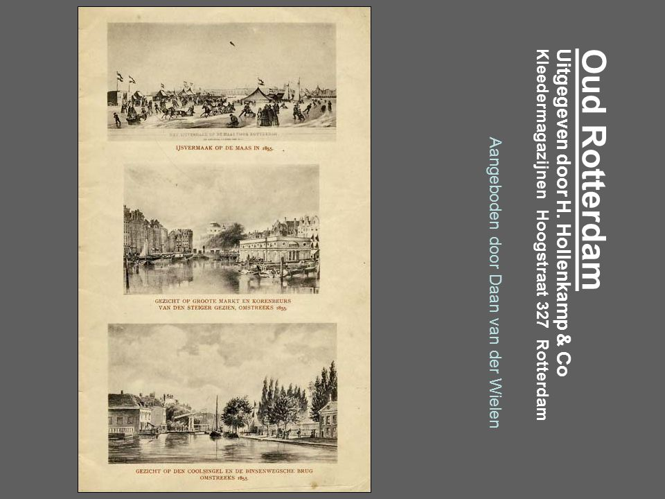 Aangeboden door Daan van der Wielen Oud RotterdamUitgegeven door H. Hollenkamp & CoKleedermagazijnen Hoogstraat 327 Rotterdam