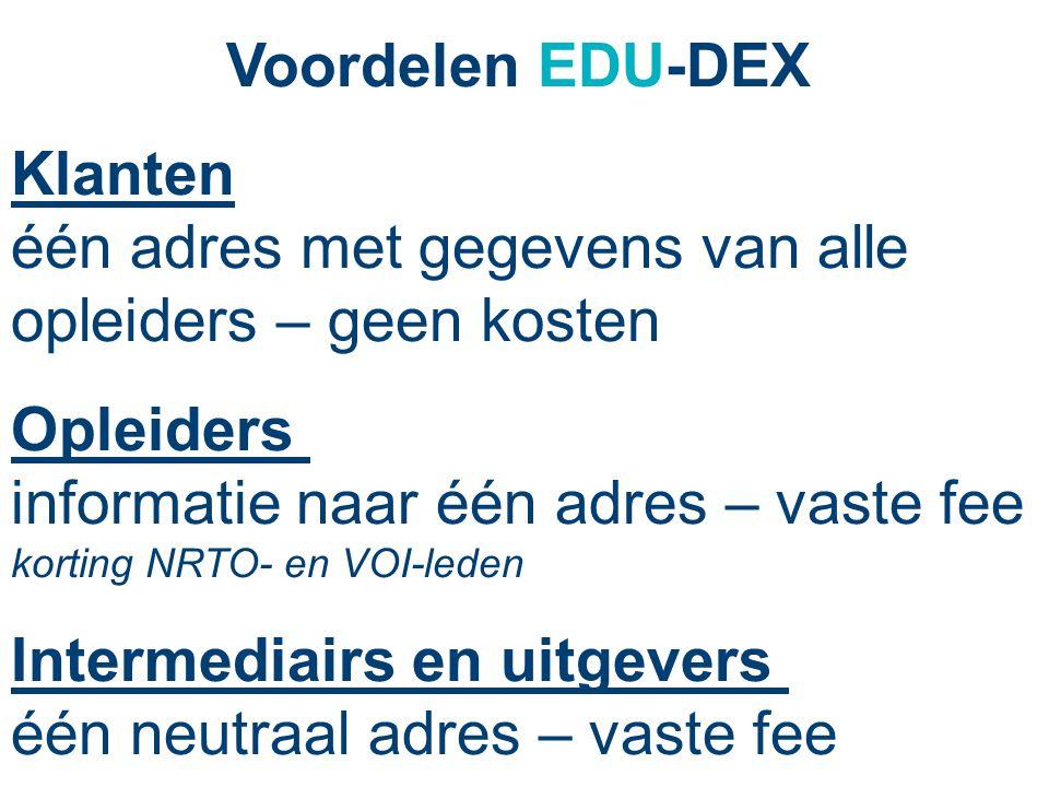 Voordelen EDU-DEX Klanten één adres met gegevens van alle opleiders – geen kosten Opleiders informatie naar één adres – vaste fee korting NRTO- en VOI
