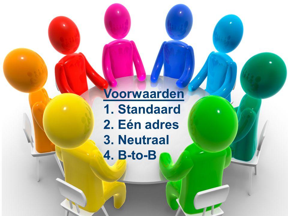 Voorwaarden 1. Standaard 2. Eén adres 3. Neutraal 4. B-to-B